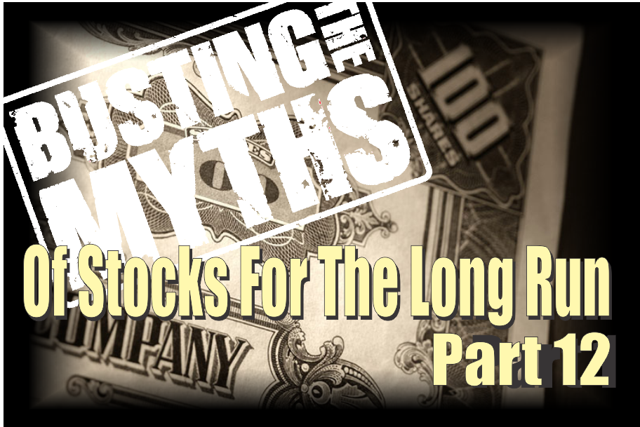 , The Myths Of Stocks For The Long Run – Part XII