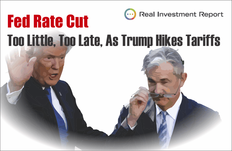 , RIA PRO: Fed Rate Cut – Too Little, Too Late, As Trump Hikes Tariffs