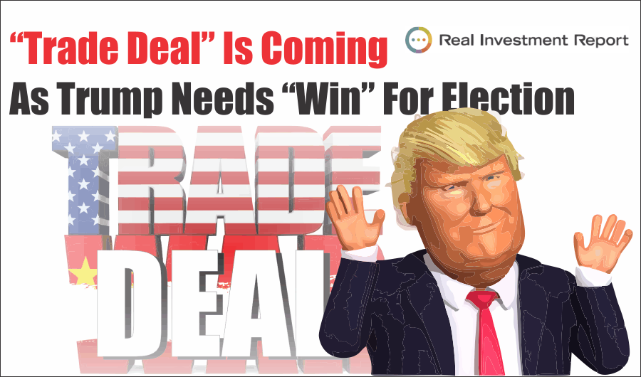 ", A ""Trade Deal"" Is Coming As Trump Needs ""Win"" For Election: 09-27-19"