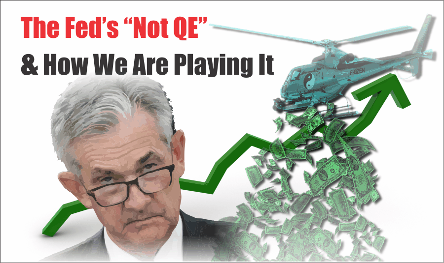", The Fed's ""Not QE"" And How We Are Playing It  10-25-19"