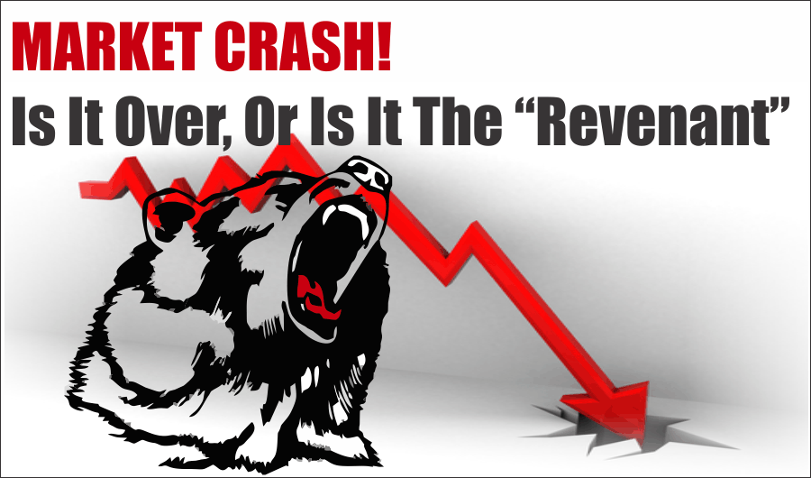 ", Market Crash. Is It Over, Or Is It The ""Revenant"""