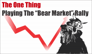 """Technically Speaking: The One Thing – Playing The """"Bear Market"""" Rally."""