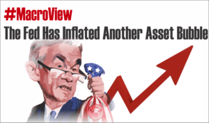 #MacroView: The Fed Has Inflated Another Asse...