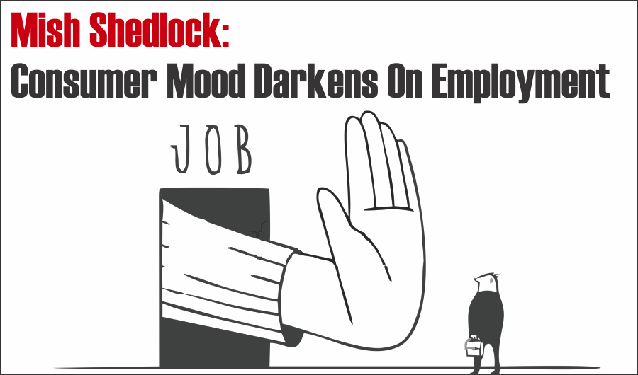 Consumer Mood, Shedlock: Consumer Mood Darkens On Employment Prospects