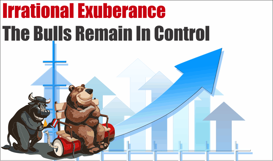 Irrational Exuberance Bulls, Irrational Exuberance – The Bulls Remain In Control