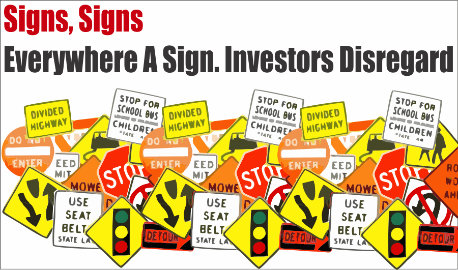Sign Investors, Sign, Sign, Everywhere A Sign. But Investors Disregard.