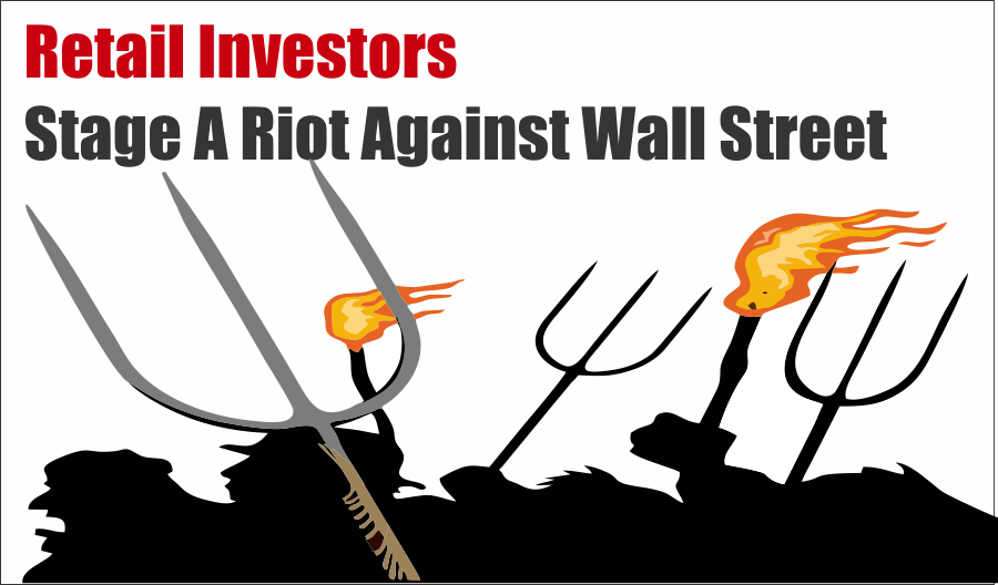 Investors Riot Wall Street, Retail Investors Stage Riot Against Wall Street 01-29-21