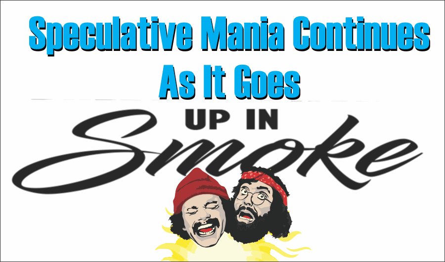 "Speculative Mania Smoke 02-12-21, Speculative Mania Continues As It ""Goes Up In Smoke"" 02-12-21"