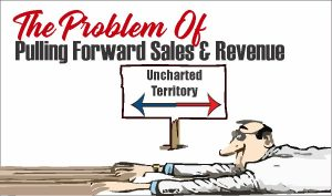 The Problem Of Pulling Forward Sales & R...